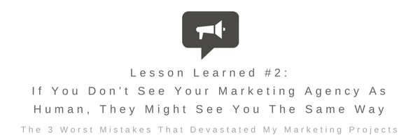 Lesson Learned #2 - If You Don'T See Your Marketing Agency As Human, They Might See You The Same Way