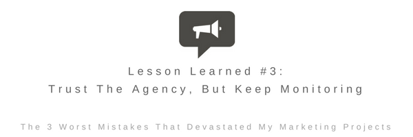 Lesson Learned #3 - Trust The Agency, But Keep Monitoring