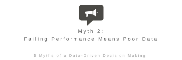 Myth 2: Failing Performance Means Poor Data